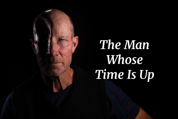 The Man Whose Time Is Up